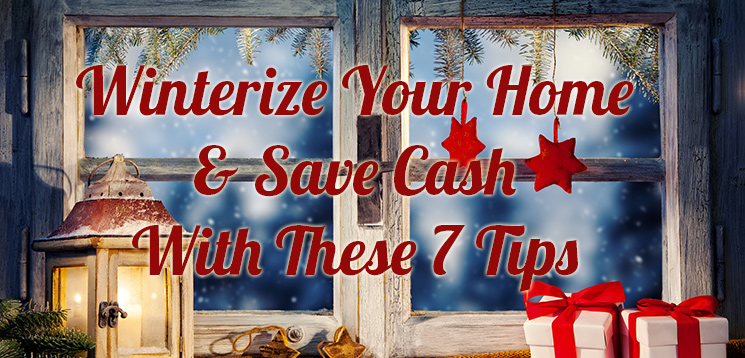 Winterize Your Home & Save Cash With These 7 Tips